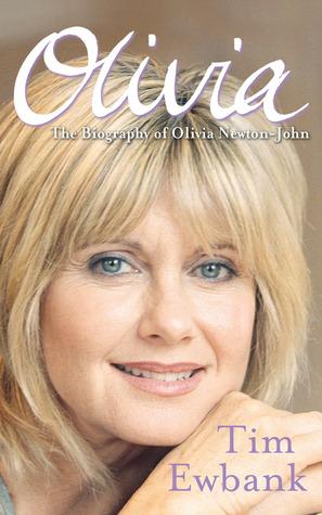 Olivia: The Biography of Olivia Newton-John Tim Ewbank
