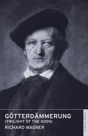 Götterdämmerung (Twilight of the Gods): English National Opera Guide 31 Richard Wagner