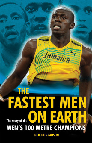 The Fastest Men on Earth: The Story of the Mens 100 Metre Champions  by  Neil Duncanson