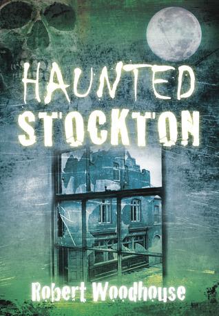 Haunted Stockton Robert Woodhouse