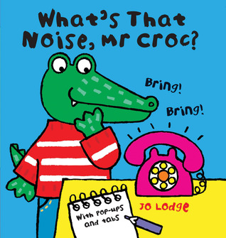 Whats That Noise, Mr Croc? Jo Lodge