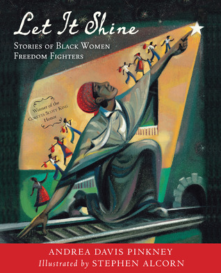 Let It Shine: Stories of Black Women Freedom Fighters Andrea Davis Pinkney