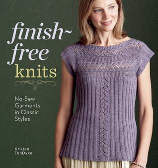 Finish-Free Knits: No-Sew Garments in Classic Styles  by  Kristen TenDyke