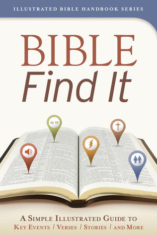 Bible Find It: A Simple, Illustrated Guide to Key Events, Verses, Stories, and More  by  Kent Keller