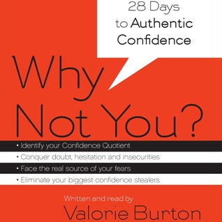Why Not You?: 28 Days to Authentic Confidence  by  Valorie Burton