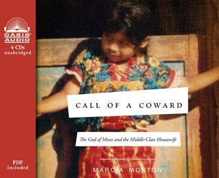 Call of A Coward (Library Edition): The God of Moses and the Middle-Class Housewife  by  Marcia Moston