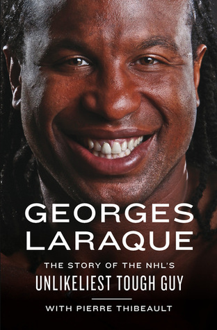 Georges Laraque: The Story of the NHLs Unlikeliest Tough Guy Georges Laraque