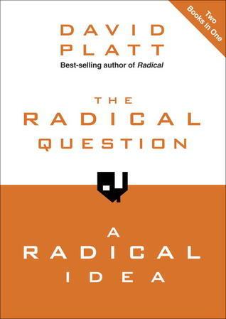 The Radical Question and A Radical Idea David Platt