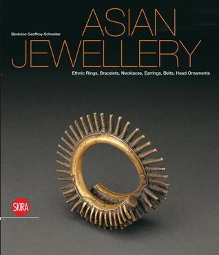 Asian Jewellery: Ethnic Rings, Bracelets, Necklaces, Earrings, Belts, Head Ornaments Bérénice Geoffroy-Schneiter
