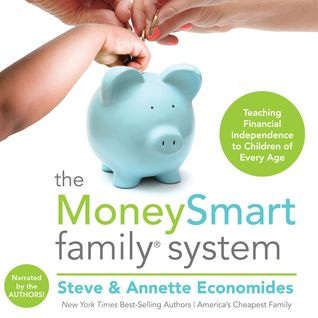 The MoneySmart Family System: Teaching Financial Independence to Children of Every Age  by  Steve Economides