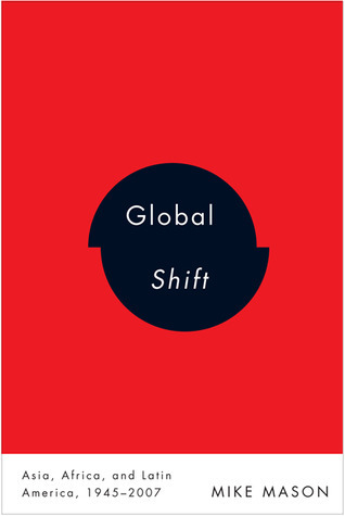Global Shift: Asia, Africa, and Latin America, 1945-2007  by  Mike   Mason