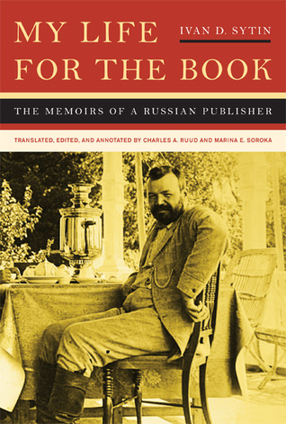 My Life for the Book: The Memoirs of a Russian Publisher  by  Ivan D. Sytin