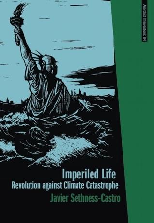 Imperiled Life: Revolution against Climate Catastrophe Javier Sethness-Castro