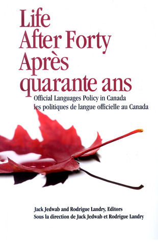 Life After Forty: Official Languages Policy in Canada Jack Jedwab