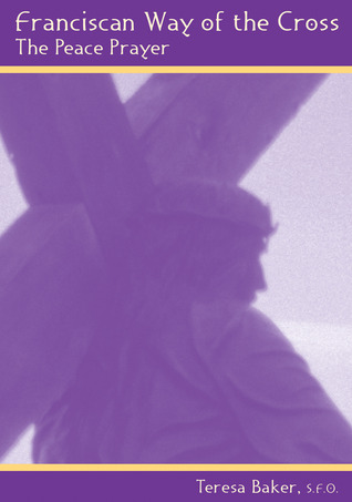 Franciscan Way of the Cross: The Peace Prayer  by  Teresa Baker