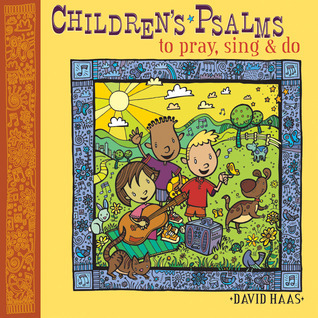Childrens Psalms to Pray, Sing and Do  by  David Haas