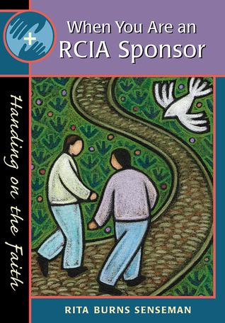 When You Are an RCIA Sponsor: Handing on the Faith Rita Burns Senseman