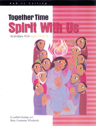 Together Time: Spirit With Us: Activities With Ages 11 to 14  by  Judith Dunlap