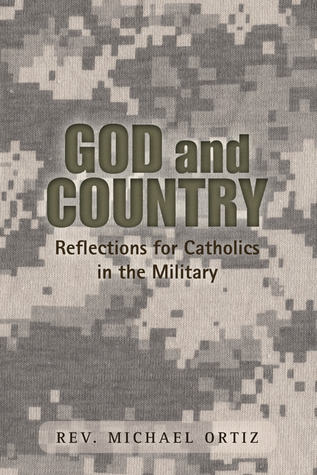 God and Country: Reflections for Catholics in the Military  by  Michael Ortiz