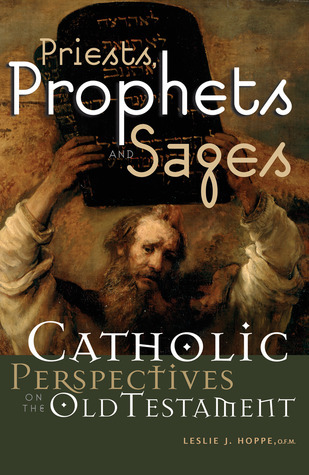 Priests, Prophets and Sages: Catholic Perspectives on the Old Testament  by  Leslie J. Hoppe