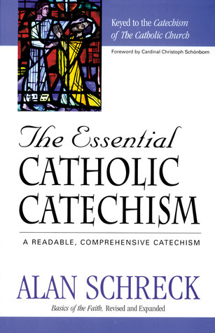 The Essential Catholic Catechism: A Readable, Comprehensive Catechism Alan Schreck