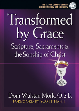 Transformed  by  Grace: Scripture, Sacraments and the Sonship of Christ by Wulstan Mork