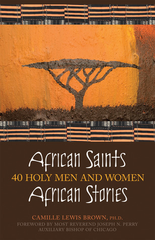 African Saints, African Stories: 40 Holy Men and Women  by  Camille Lewis Brown