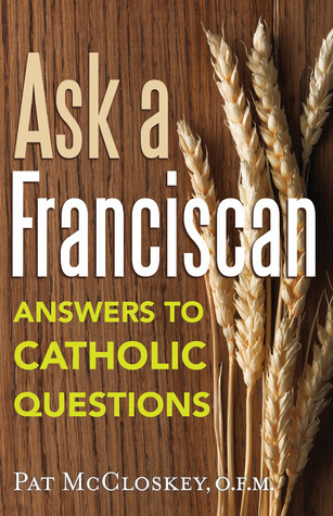 Ask a Franciscan: Answers to Catholic Questions Pat Mc Closkey