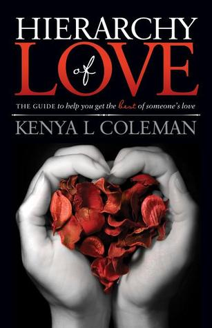 Hierarchy Of Love: The Guide to Help You Get the Best of Someones Love Kenya L. Coleman