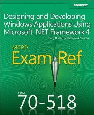MCPD 70-518 Exam Ref: Designing and Developing Windows Applications Using Microsoft .NET Framework 4  by  Tony Northrup