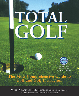 Total Golf: The Most Comprehensive Guide to Golf Instruction  by  Mike Adams
