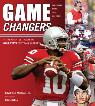 Game Changers: Ohio State: The Greatest Plays in Ohio State Football History David Lee Morgan