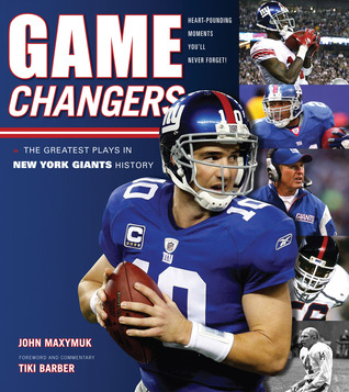 Game Changers: New York Giants: The Greatest Plays in New York Giants History John Maxymuk