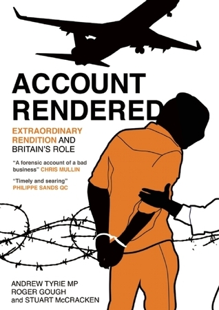 Account Rendered: Extraordinary Renditions and Britains Role  by  Roger Gough