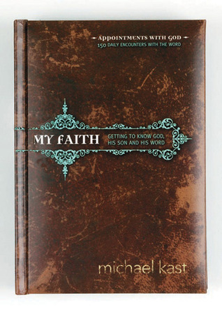 My Faith: Getting to Know God, His Son, and His Word  by  Michael Kast