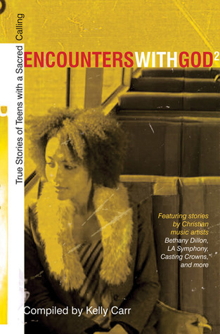 Encounters with God2: True Stories of Teens with a Sacred Calling  by  Kelly Carr