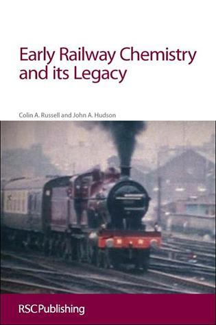 Early Railway Chemistry and its Legacy Colin Archibald Russell