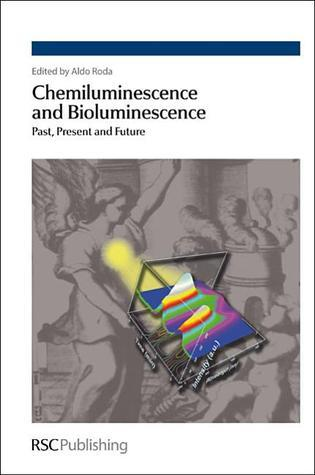 Chemiluminescence and Bioluminescence Aldo Roda