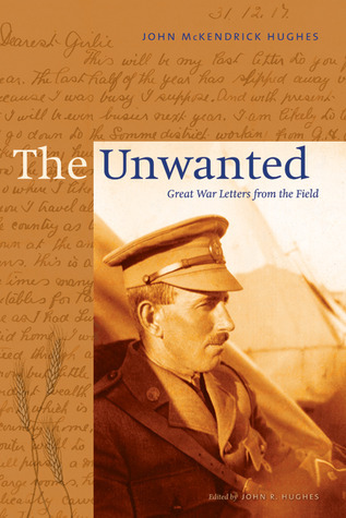 Unwanted: Great War Letters from the Field  by  John McKendrick Hughes