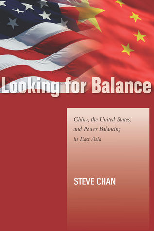 Looking for Balance: China, the United States, and Power Balancing in East Asia  by  Steve Chan