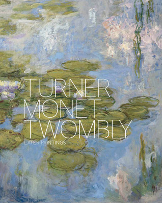 Turner Monet Twombly: Later Paintings  by  Jeremy Lewison