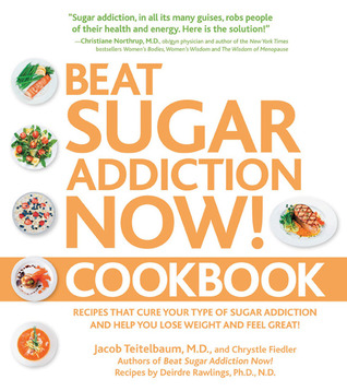 Beat Sugar Addiction Now! Cookbook: Recipes That Cure Your Type of Sugar Addiction and Help You Lose Weight and Feel Great!  by  Jacob Teitelbaum