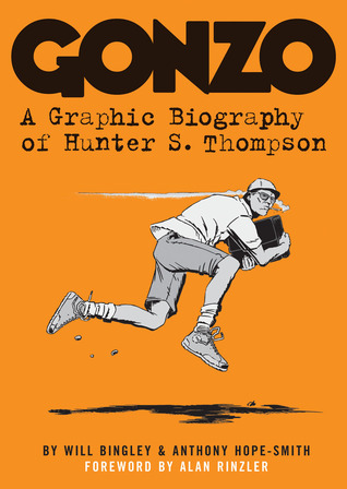Gonzo: A Graphic Biography of Hunter S. Thompson Will Bingley