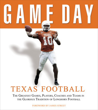 Game Day: Texas Football: The Greatest Games, Players, Coaches and Teams in the Glorious Tradition of Longhorn Football  by  Athlon Sports