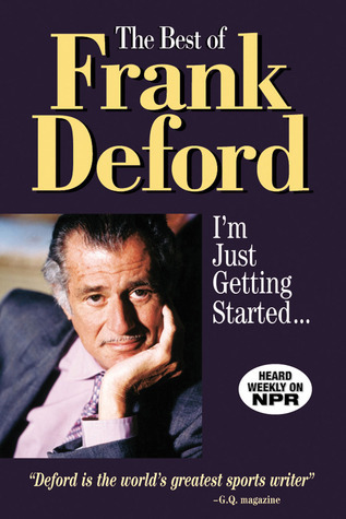 The Best of Frank Deford: Im Just Getting Started... Frank Deford