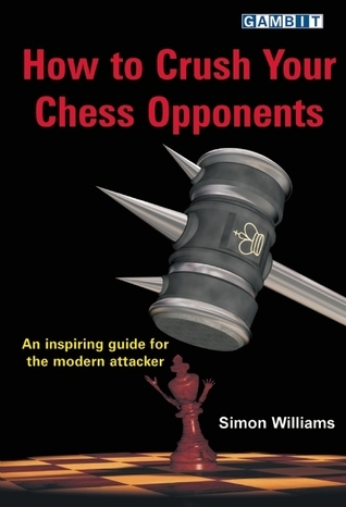 How to Crush Your Chess Opponents  by  Simon Williams