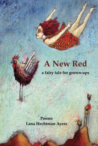 A New Red: A Fairy Tale for Grown-Ups: Poems Lana Ayers