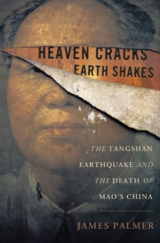 Heaven Cracks, Earth Shakes: The Tangshan Earthquake and the Death of Maos China James Palmer