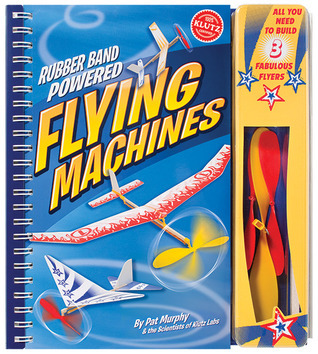 Rubber Band Powered Flying Machines  by  Pat Murphy