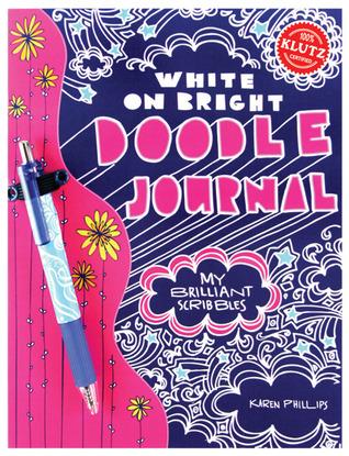 Write in White Doodle Journal: My Brilliant Scribbles [With Pens/Pencils] Karen Phillips